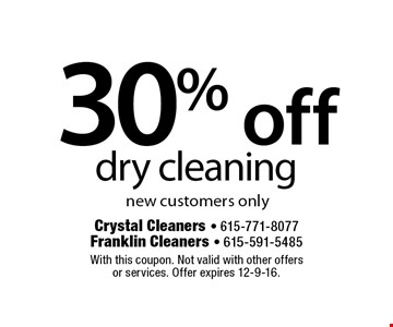 30% off dry cleaning. new customers only. With this coupon. Not valid with other offers or services. Offer expires 12-9-16.