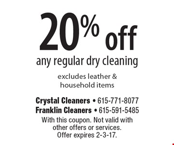 20% off any regular dry cleaning excludes leather & household items. With this coupon. Not valid with other offers or services. Offer expires 2-3-17.