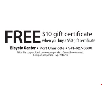 Receive a $10 Gift Certificate when you purchase a $50 Gift Certificate. With this coupon. Limit one coupon per visit. Not valid on sale items or prior purchases, layaway or already reduced bikes. Cannot be combined. 1 coupon per person. Exp. 12/12/16.