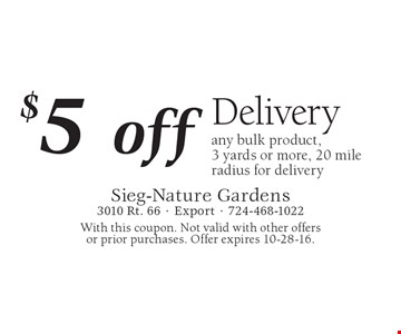 $5 off delivery of any bulk product, 3 yards or more, 20 mile radius for delivery. With this coupon. Not valid with other offers or prior purchases. Offer expires 10-28-16.