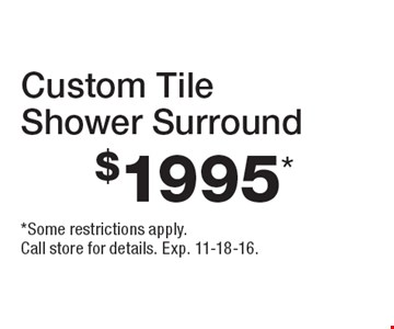$1995* Custom Tile Shower Surround. *Some restrictions apply. Call store for details. Exp. 11-18-16.