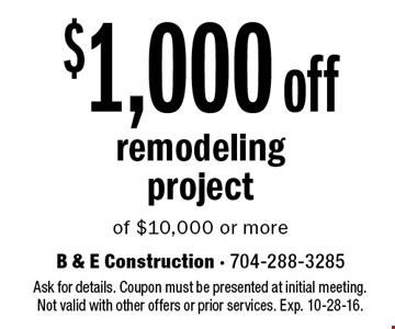 $1,000 off remodeling project of $10,000 or more. Ask for details. Coupon must be presented at initial meeting.Not valid with other offers or prior services. Exp. 10-28-16.