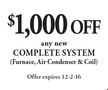 $1,000 off any new complete system (Furnace, Air Condenser & Coil). Offer expires 12-2-16