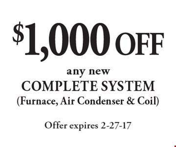$1,000 OFF any new COMPLETE SYSTEM (Furnace, Air Condenser & Coil). Offer expires 2-27-17