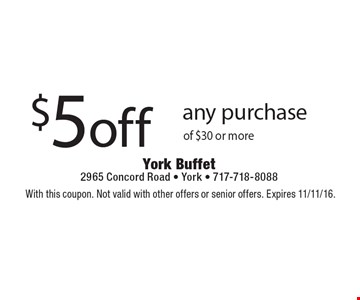 $5 off any purchase of $30 or more. With this coupon. Not valid with other offers or senior offers. Expires 11/11/16.