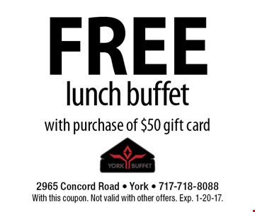 FREE lunch buffet with purchase of $50 gift card. With this coupon. Not valid with other offers. Exp. 1-20-17.
