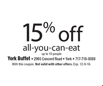15% off all-you-can-eat up to 10 people. With this coupon. Not valid with other offers. Exp. 12-9-16.