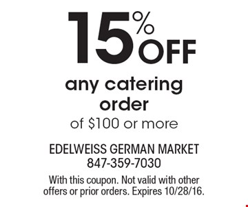 15% off any catering order of $100 or more. With this coupon. Not valid with other offers or prior orders. Expires 10/28/16.