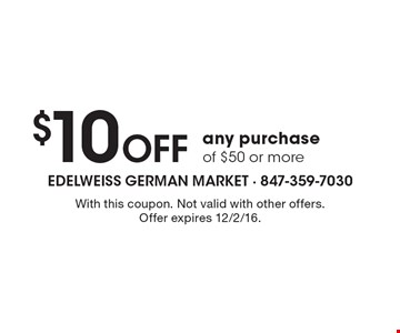 $10 off any purchase of $50 or more. With this coupon. Not valid with other offers. Offer expires 12/2/16.