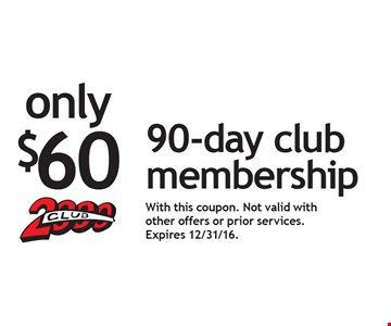 Only $60 90-day club membership. With this coupon. Not valid with other offers or prior services. Expires 12/31/16.