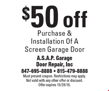 $50 off purchase & installation of a screen garage door. Must present coupon. Restrictions may apply. Not valid with any other offer or discount. Offer expires 10/28/16.