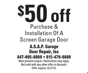 $50 off Purchase & Installation Of A Screen Garage Door. Must present coupon. Restrictions may apply. Not valid with any other offer or discount. Offer expires 12/2/16.