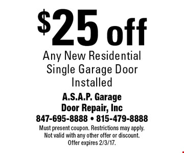 $25 off Any New Residential Single Garage Door Installed. Must present coupon. Restrictions may apply. Not valid with any other offer or discount. Offer expires 2/3/17.