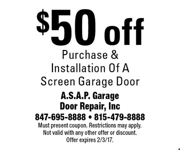 $50 off Purchase & Installation Of A Screen Garage Door. Must present coupon. Restrictions may apply. Not valid with any other offer or discount. Offer expires 2/3/17.