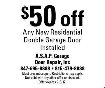 $50 off Any New Residential Double Garage Door Installed. Must present coupon. Restrictions may apply. Not valid with any other offer or discount. Offer expires 2/3/17.