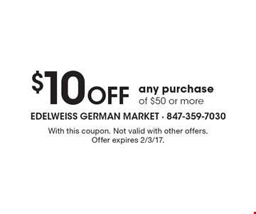 $10 Off any purchase of $50 or more. With this coupon. Not valid with other offers. Offer expires 2/3/17.
