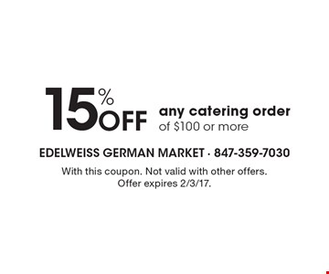 15% Off any catering order of $100 or more. With this coupon. Not valid with other offers. Offer expires 2/3/17.