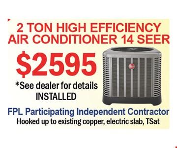 $2595 2 ton high efficiency air conditioner 14 seer