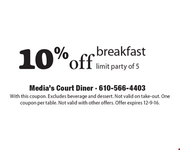 10% off breakfast, limit party of 5. With this coupon. Excludes beverage and dessert. Not valid on take-out. One coupon per table. Not valid with other offers. Offer expires 12-9-16.