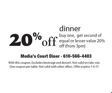 20% off dinner. Buy one,get second of equal or lesser value 20% off (from 3pm). With this coupon. Excludes beverage and dessert. Not valid on take-out. One coupon per table. Not valid with other offers. Offer expires 1-6-17.