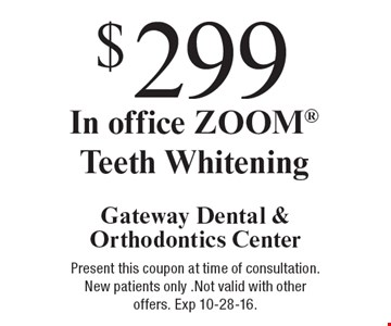 $299 In office ZOOM® Teeth Whitening. Present this coupon at time of consultation. New patients only. Not valid with other offers. Exp 10-28-16.