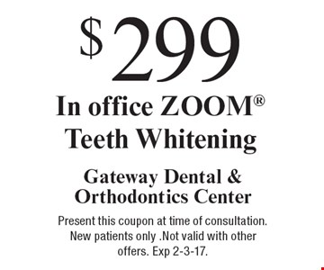 $299 In office ZOOM Teeth Whitening. Present this coupon at time of consultation. New patients only .Not valid with other offers. Exp 2-3-17.
