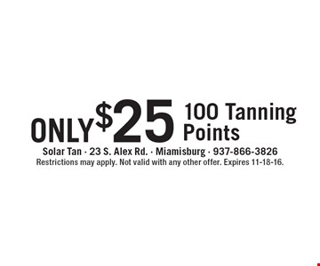 only $25 - 100 Tanning Points. Restrictions may apply. Not valid with any other offer. Expires 11-18-16.