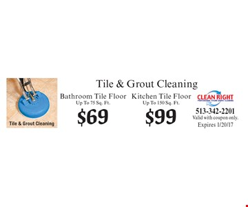 Tile and grout cleaning, bathroom tile floor, up to 75 sq. ft. $69, kitchen tile floor, up to 150 sq. ft. $99. Valid with coupon only. Expires 1/20/17