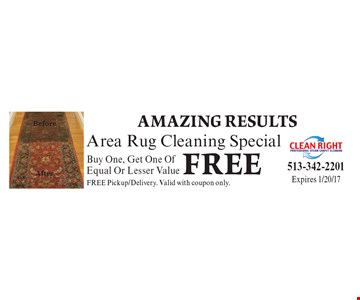Amazing reslults. Area rug cleaning special. Buy one, get one of equal or lesser value free. Free Pickup/Delivery. Valid with coupon only. Expires 1/20/17