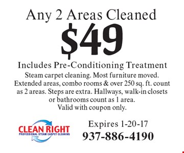 Any 2 Areas Cleaned $49 Includes Pre-Conditioning Treatment - Steam carpet cleaning. Most furniture moved. Extended areas, combo rooms & over 250 sq. ft. count as 2 areas. Steps are extra. Hallways, walk-in closets or bathrooms count as 1 area. Valid with coupon only. Expires 1-20-17