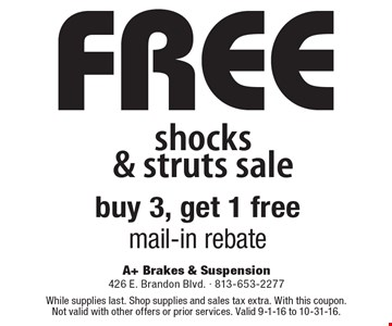 Free shocks & struts sale. Buy 3, get 1 free, mail-in rebate. While supplies last. Shop supplies and sales tax extra. With this coupon. Not valid with other offers or prior services. Valid 9-1-16 to 10-31-16.