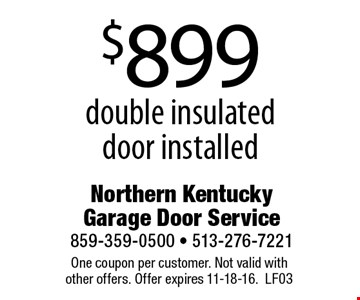 $899 double insulated door installed. One coupon per customer. Not valid with other offers. Offer expires 11-18-16. LF03