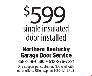 $599 single insulated door installed. One coupon per customer. Not valid with other offers. Offer expires 1-20-17. LF03