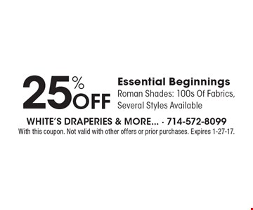25% OFF Essential Beginnings Roman Shades: 100s Of Fabrics, Several Styles Available. With this coupon. Not valid with other offers or prior purchases. Expires 1-27-17.