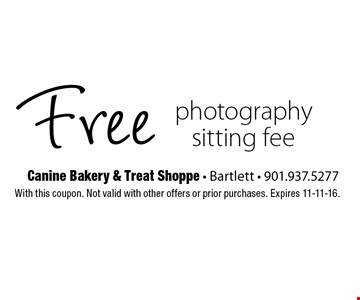 Free photography sitting fee. With this coupon. Not valid with other offers or prior purchases. Expires 11-11-16.
