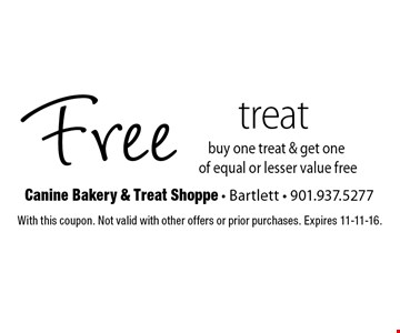 Free treat. Buy one treat & get one of equal or lesser value free. With this coupon. Not valid with other offers or prior purchases. Expires 11-11-16.