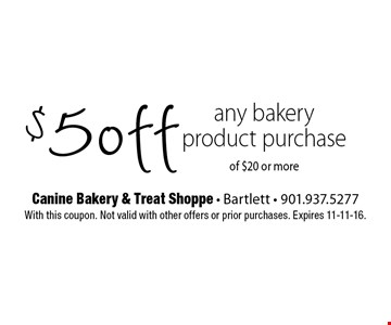 $5 off any bakery product purchase of $20 or more. With this coupon. Not valid with other offers or prior purchases. Expires 11-11-16.