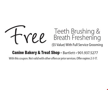 Free Teeth Brushing & Breath Freshening ($5 Value). With Full Service Grooming. With this coupon. Not valid with other offers or prior services. Offer expires 2-3-17.