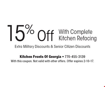 15% Off With Complete Kitchen Refacing Extra Military Discounts & Senior Citizen Discounts. With this coupon. Not valid with other offers. Offer expires 2-10-17.