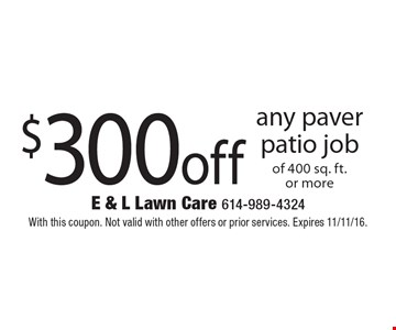 $300 off any paver patio job of 400 sq. ft.or more. With this coupon. Not valid with other offers or prior services. Expires 11/11/16.