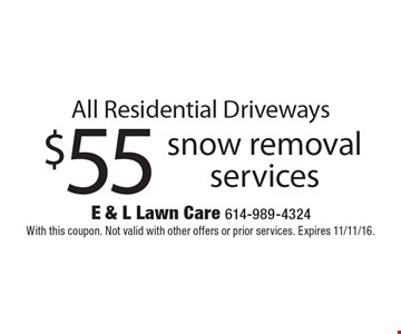 $55 snow removal services All Residential Driveways. With this coupon. Not valid with other offers or prior services. Expires 11/11/16.