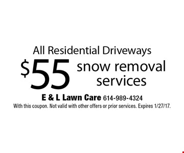 $55 snow removal services. All Residential Driveways. With this coupon. Not valid with other offers or prior services. Expires 1/27/17.
