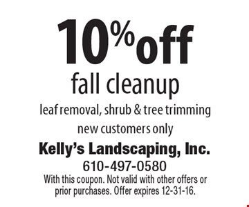 10%off fall cleanup leaf removal, shrub & tree trimming, new customers only. With this coupon. Not valid with other offers or prior purchases. Offer expires 12-31-16.