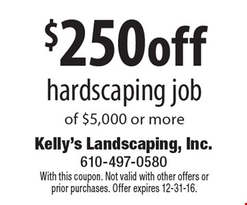 $250off hardscaping job of $5,000 or more. With this coupon. Not valid with other offers or prior purchases. Offer expires 12-31-16.