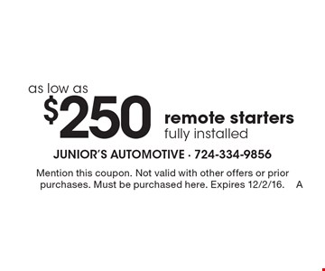Remote Starters as low as $250 fully installed. Mention this coupon. Not valid with other offers or prior purchases. Must be purchased here. Expires 12/2/16.