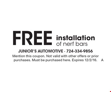 Free installation of nerf bars. Mention this coupon. Not valid with other offers or prior purchases. Must be purchased here. Expires 12/2/16.