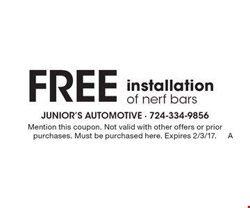 Free installation of nerf bars. Mention this coupon. Not valid with other offers or prior purchases. Must be purchased here. Expires 2/3/17.
