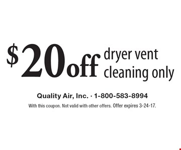 $20 off dryer vent cleaning only. With this coupon. Not valid with other offers. Offer expires 3-24-17.