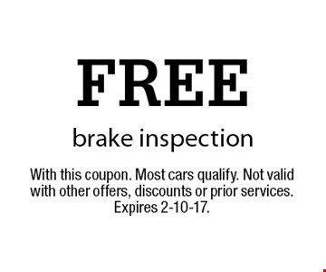 FREE brake inspection. With this coupon. Most cars qualify. Not valid with other offers, discounts or prior services. Expires 2-10-17.