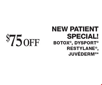 $75 off New patient special! Botox, Dysport, RESTYLANE, Juvederm*. Cannot be combined with any other coupons, specials, promotions or prior purchases. Can be used by new/existing patients for new areas of treatment only. Applies to first treatment or on full packages. Expires 12-9-16.